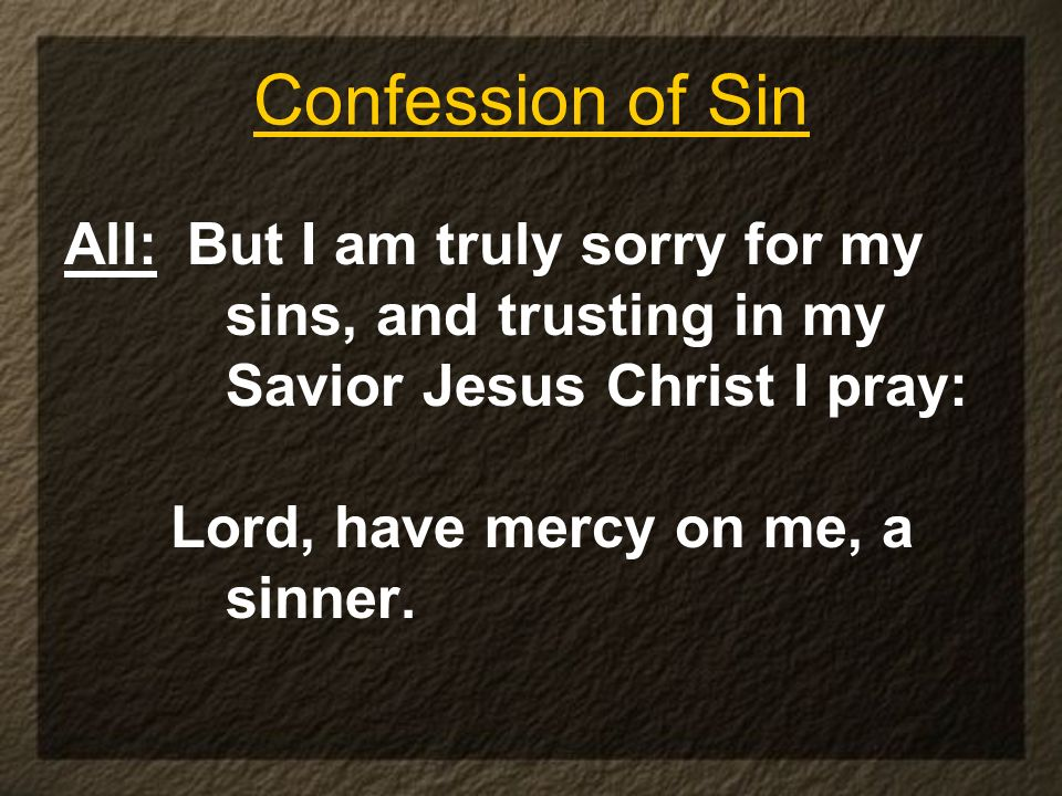 Confession of Sin All: But I am truly sorry for my