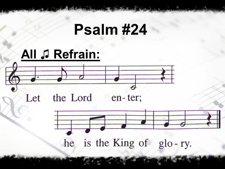 Psalm #24 All ♫ Refrain: