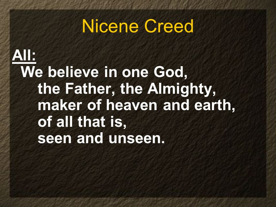Nicene Creed All: We believe in one God, the Father, the Almighty,