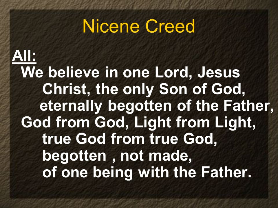 Nicene Creed All: We believe in one Lord, Jesus