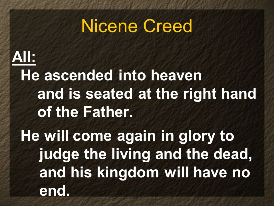 Nicene Creed All: He ascended into heaven