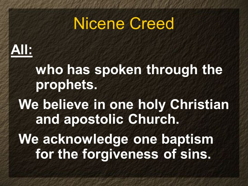 Nicene Creed All: who has spoken through the prophets.