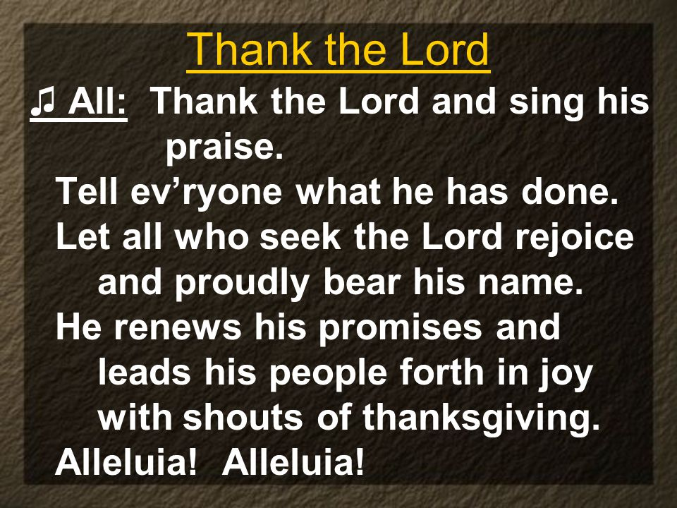 Thank the Lord ♫ All: Thank the Lord and sing his praise.