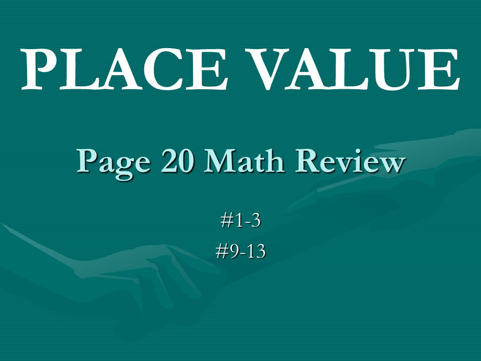 PLACE VALUE Page 20 Math Review #1-3 #9-13
