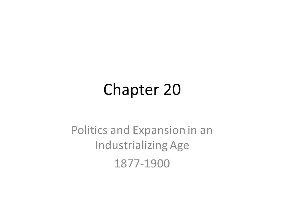 Politics and Expansion in an Industrializing Age 1877-1900