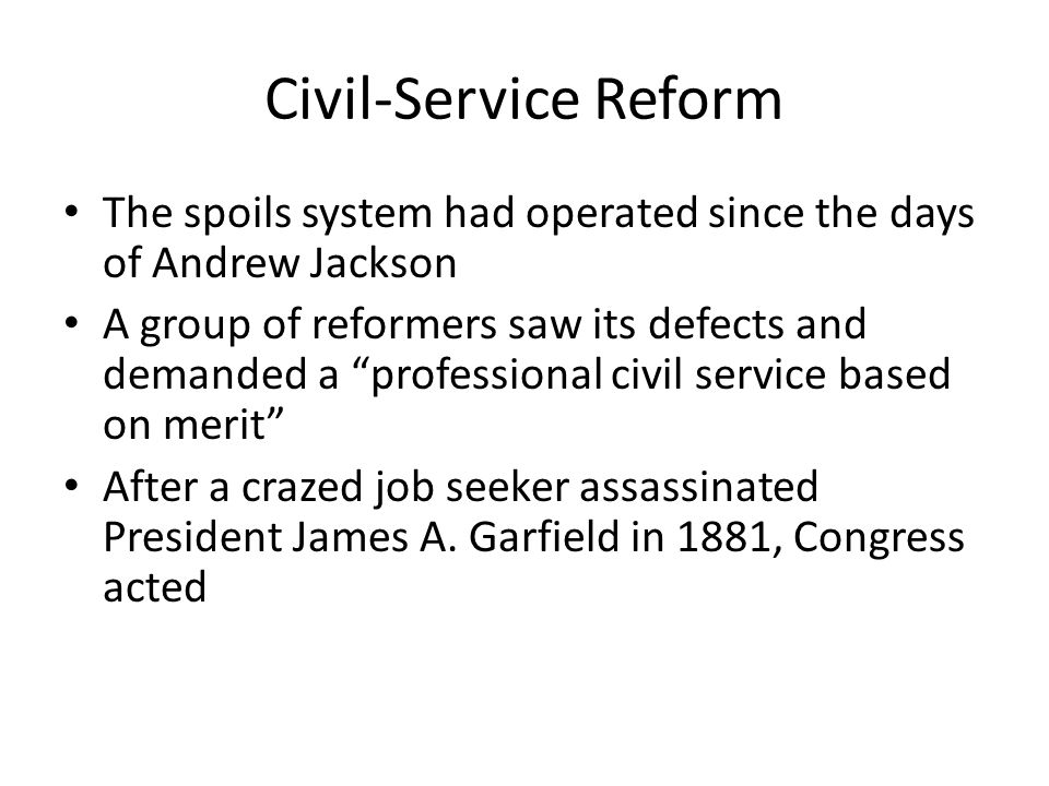 Civil-Service Reform The spoils system had operated since the days of Andrew Jackson.