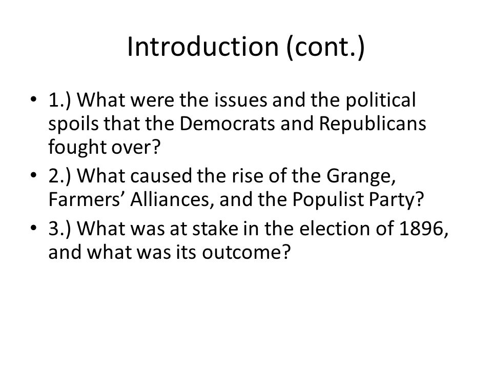Introduction (cont.) 1.) What were the issues and the political spoils that the Democrats and Republicans fought over