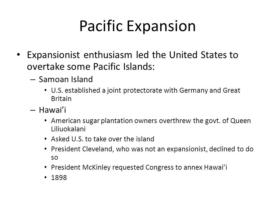 Pacific Expansion Expansionist enthusiasm led the United States to overtake some Pacific Islands: Samoan Island.