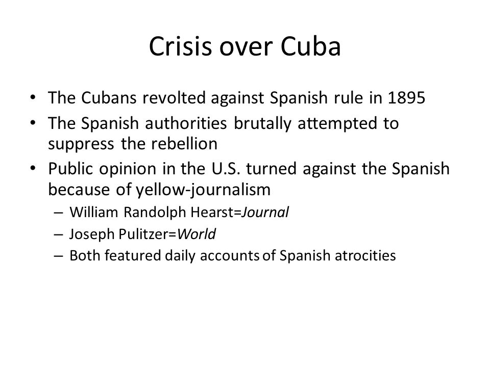 Crisis over Cuba The Cubans revolted against Spanish rule in 1895