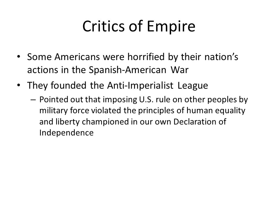 Critics of Empire Some Americans were horrified by their nation's actions in the Spanish-American War.