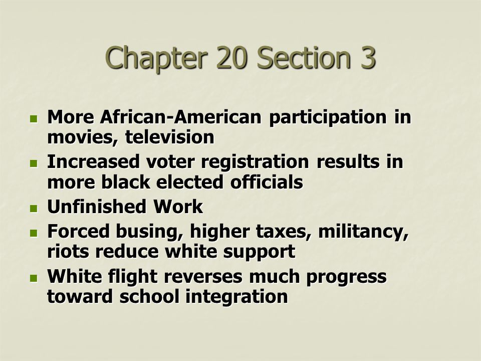 Chapter 20 Section 3 More African-American participation in movies, television. Increased voter registration results in more black elected officials.