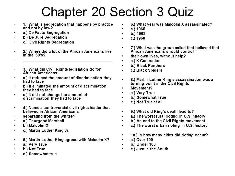 Chapter 20 Section 3 Quiz 1.) What is segregation that happens by practice and not by law a.) De Facto Segregation.