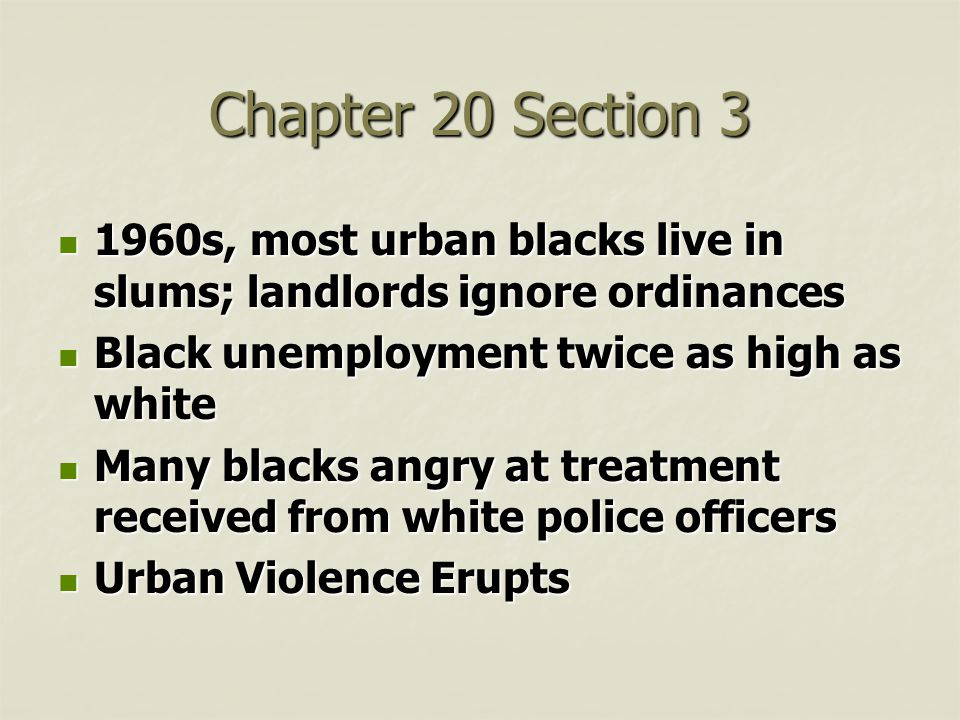 Chapter 20 Section 3 1960s, most urban blacks live in slums; landlords ignore ordinances. Black unemployment twice as high as white.