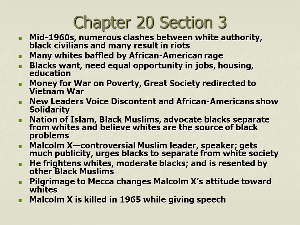 Chapter 20 Section 3 Mid-1960s, numerous clashes between white authority, black civilians and many result in riots.