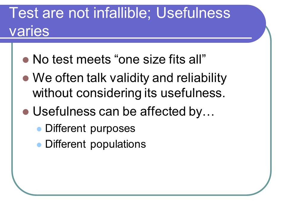 Test are not infallible; Usefulness varies