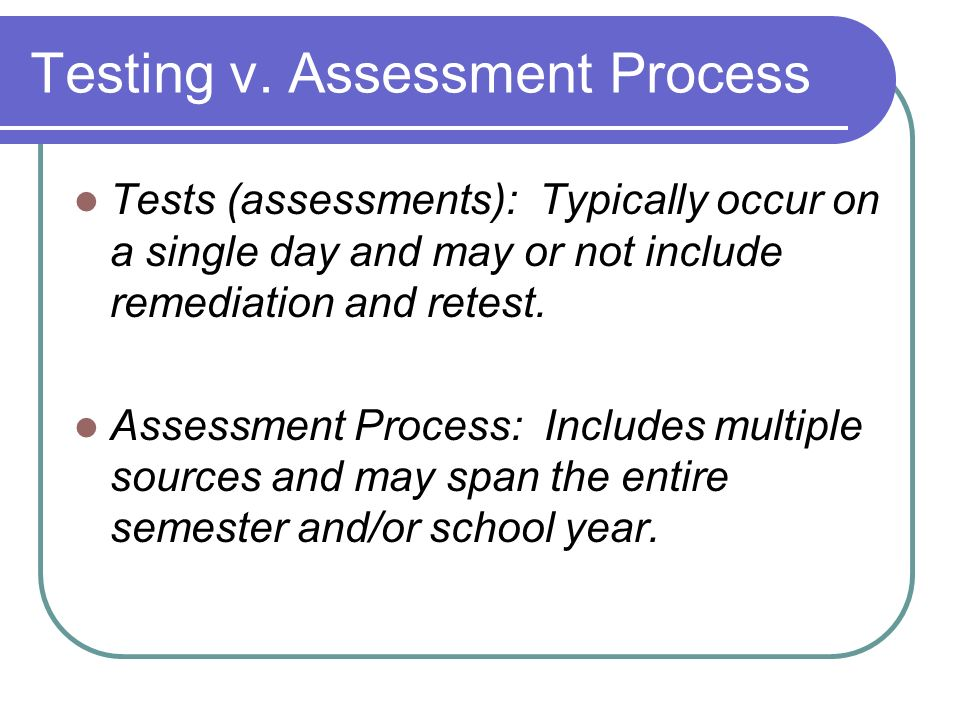 Testing v. Assessment Process