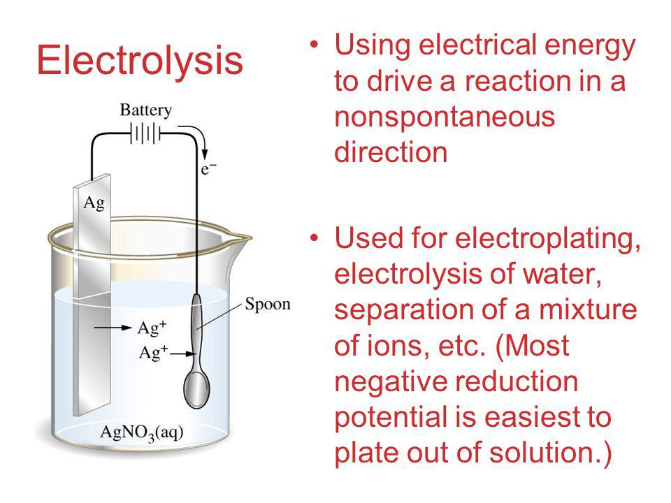 Electrolysis Using electrical energy to drive a reaction in a nonspontaneous direction.