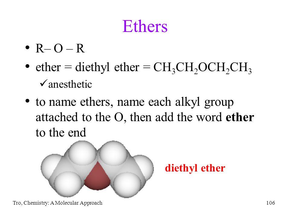 Ethers R– O – R ether = diethyl ether = CH3CH2OCH2CH3