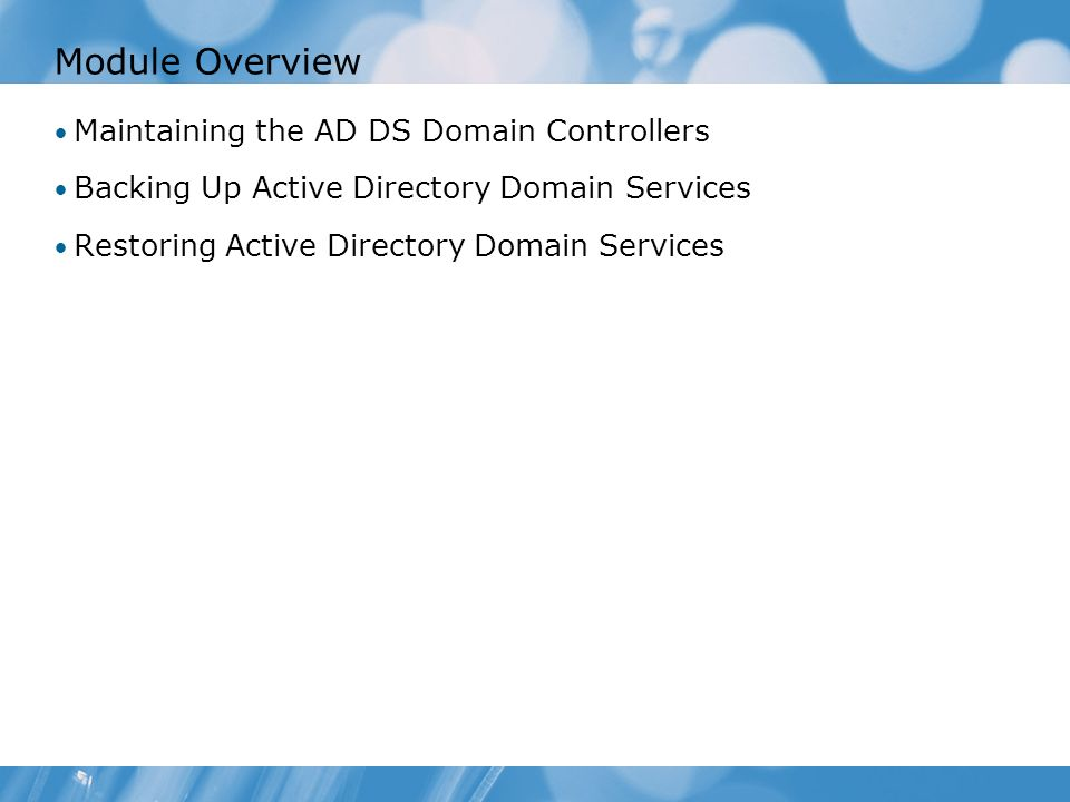 Module Overview Maintaining the AD DS Domain Controllers