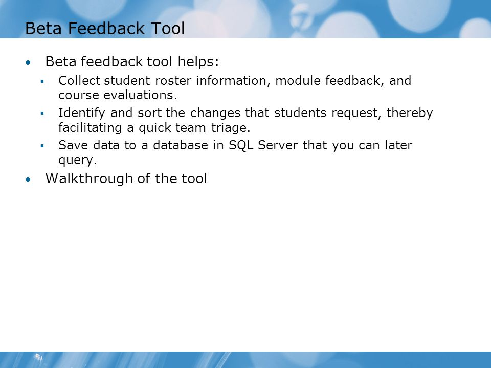 Beta Feedback Tool Beta feedback tool helps: Walkthrough of the tool