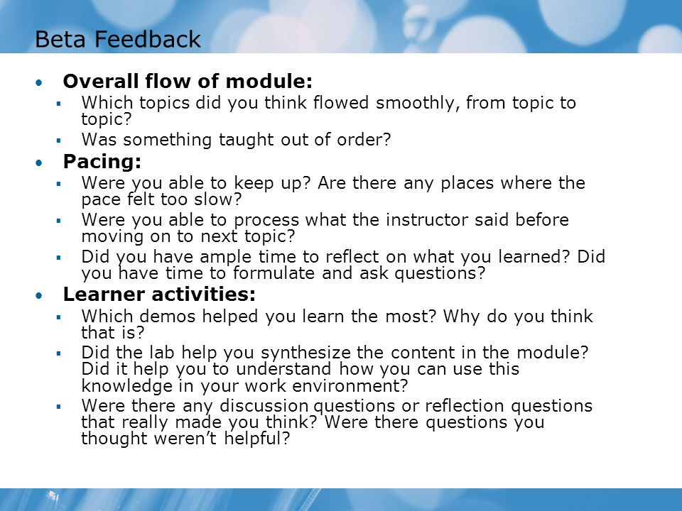 Beta Feedback Overall flow of module: Pacing: Learner activities: