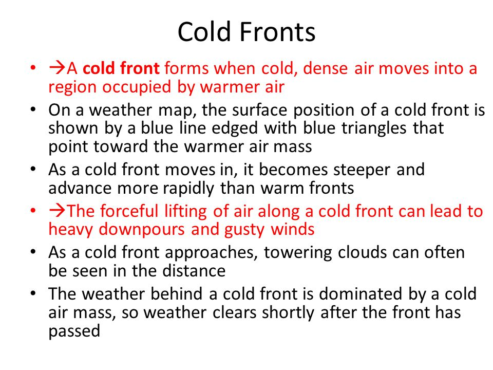 Cold Fronts A cold front forms when cold, dense air moves into a region occupied by warmer air.