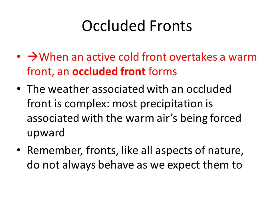 Occluded Fronts When an active cold front overtakes a warm front, an occluded front forms.