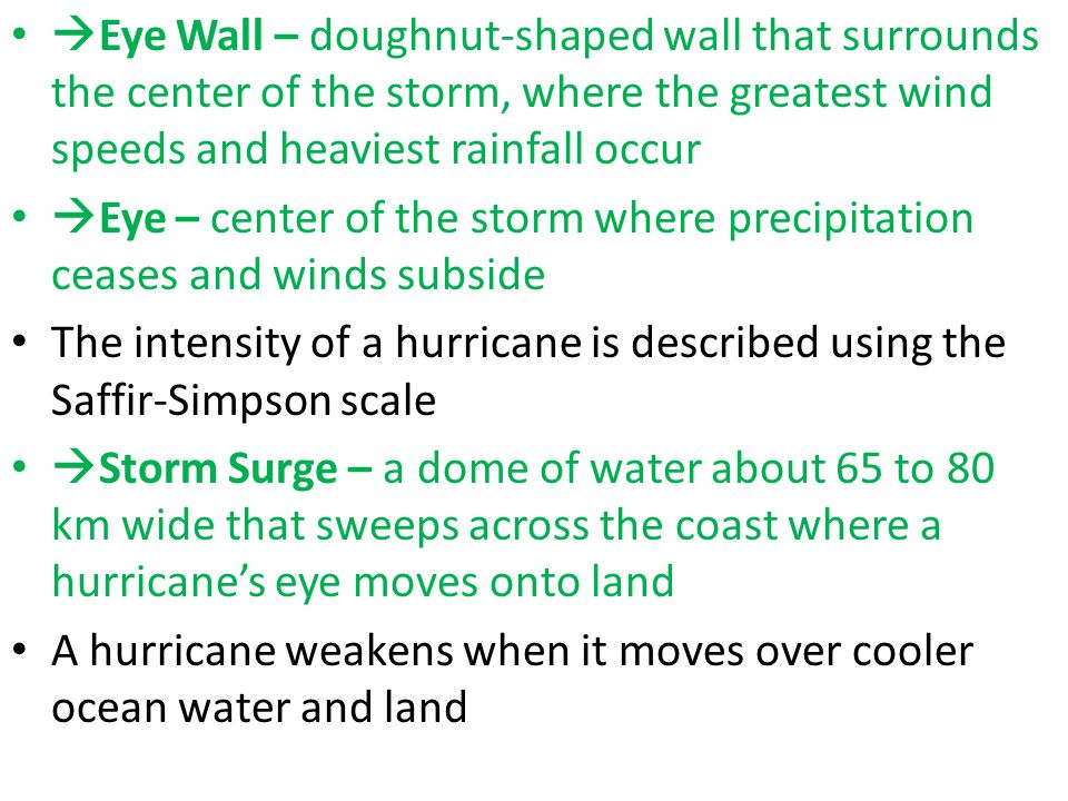 Eye Wall – doughnut-shaped wall that surrounds the center of the storm, where the greatest wind speeds and heaviest rainfall occur