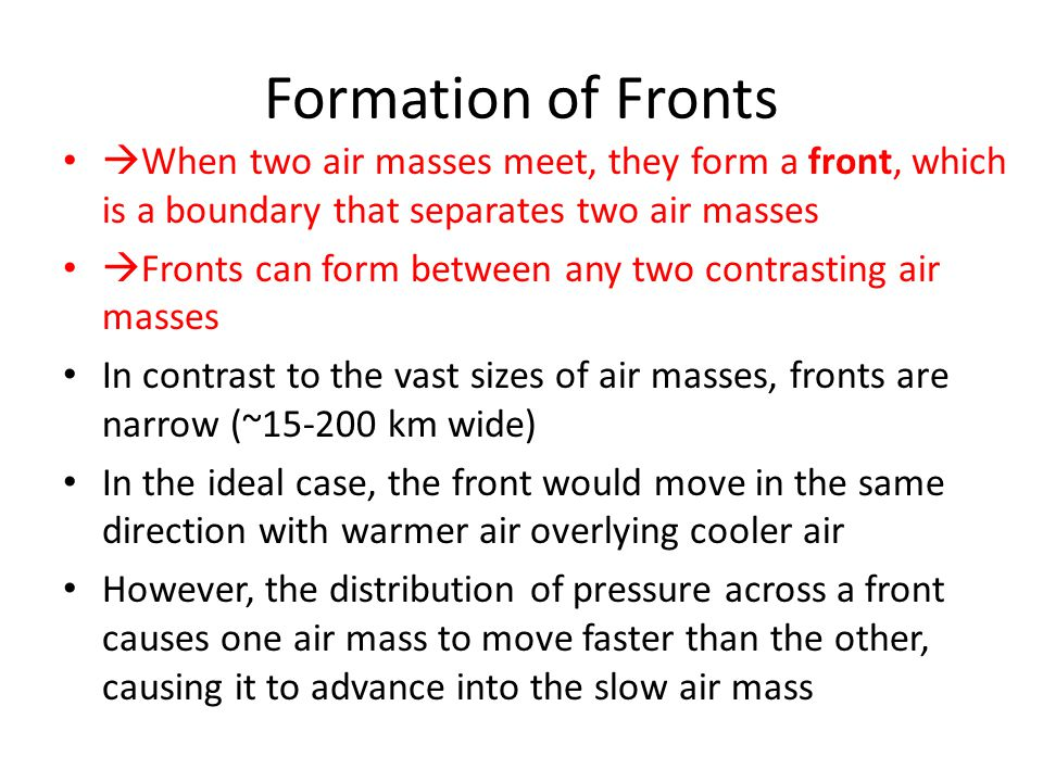 Formation of Fronts When two air masses meet, they form a front, which is a boundary that separates two air masses.