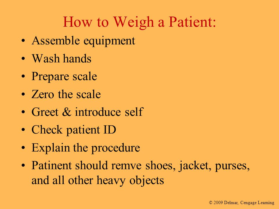 How to Weigh a Patient: Assemble equipment Wash hands Prepare scale