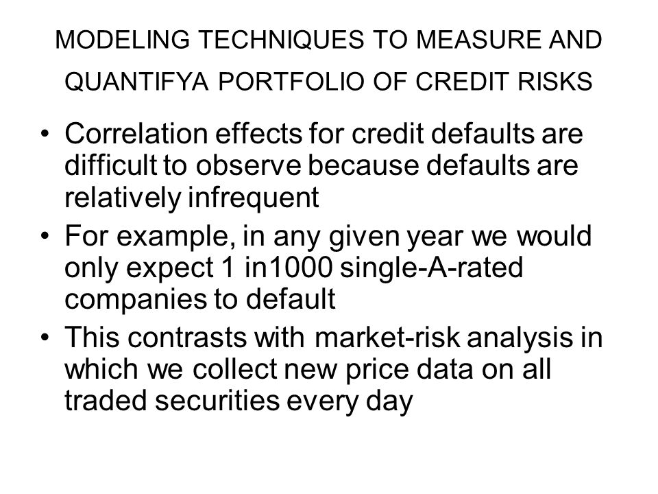 MODELING TECHNIQUES TO MEASURE AND QUANTIFYA PORTFOLIO OF CREDIT RISKS