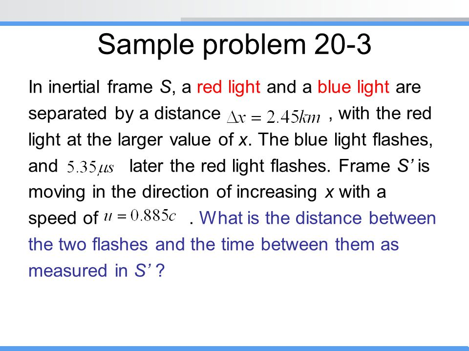 Sample problem 20-3 In inertial frame S, a red light and a blue light are. separated by a distance , with the red.