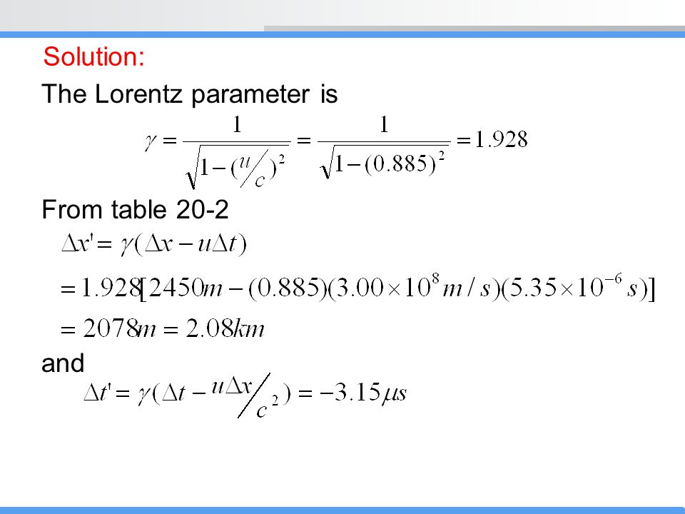 Solution: The Lorentz parameter is From table 20-2 and