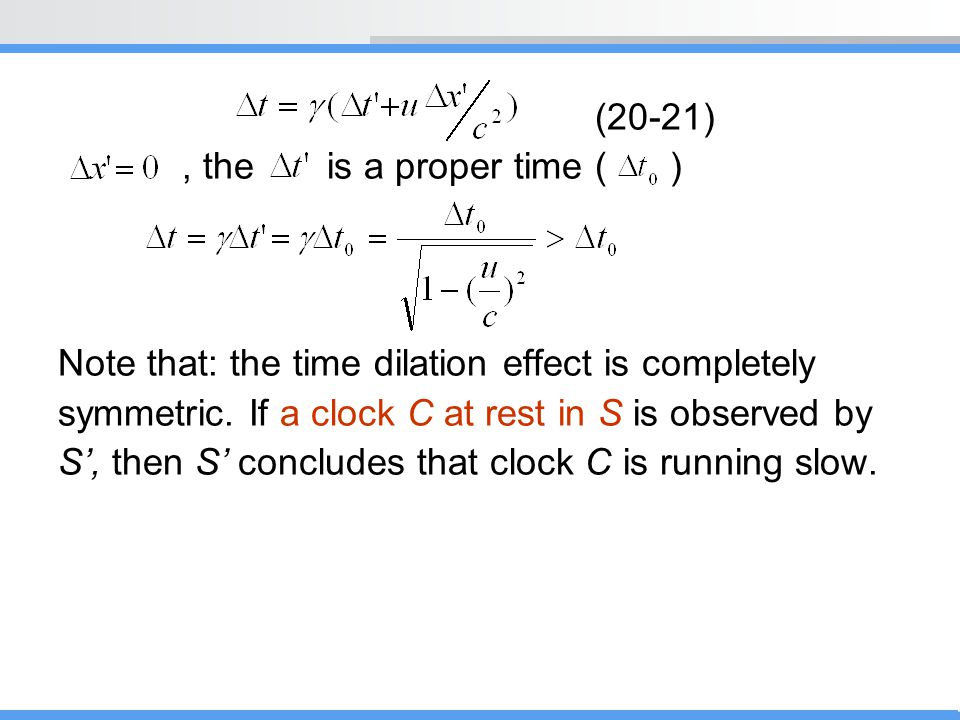 (20-21) , the is a proper time ( ) Note that: the time dilation effect is completely.