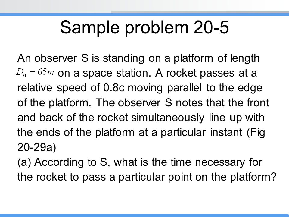 Sample problem 20-5 An observer S is standing on a platform of length