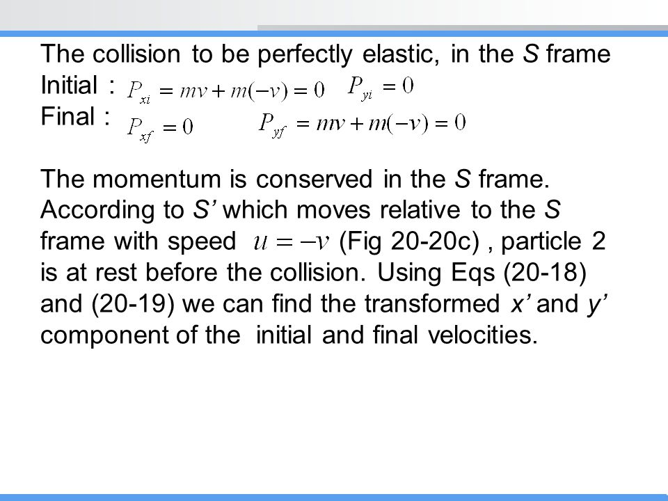 The collision to be perfectly elastic, in the S frame