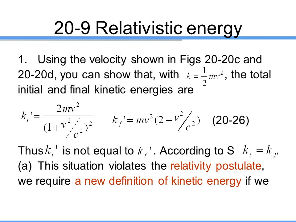 20-9 Relativistic energy Using the velocity shown in Figs 20-20c and