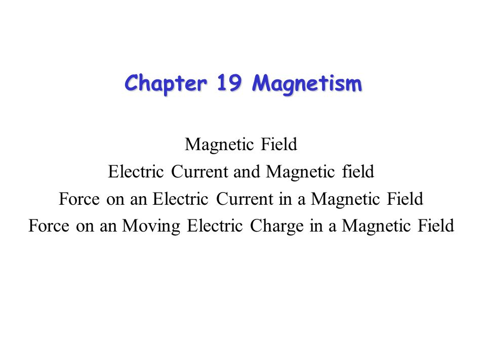 Chapter 19 Magnetism Magnetic Field