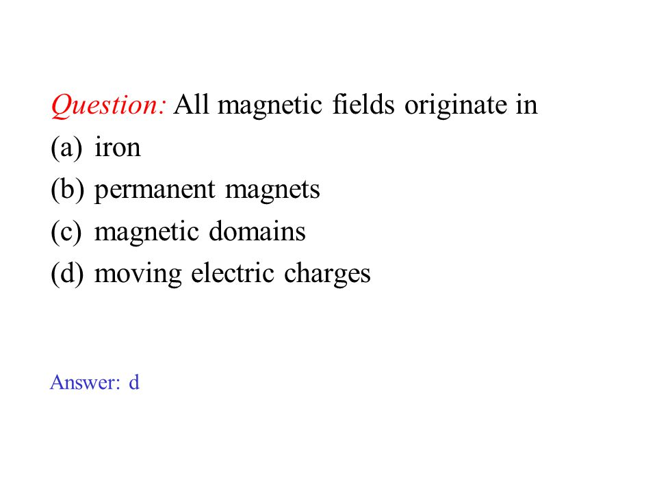 Question: All magnetic fields originate in iron permanent magnets