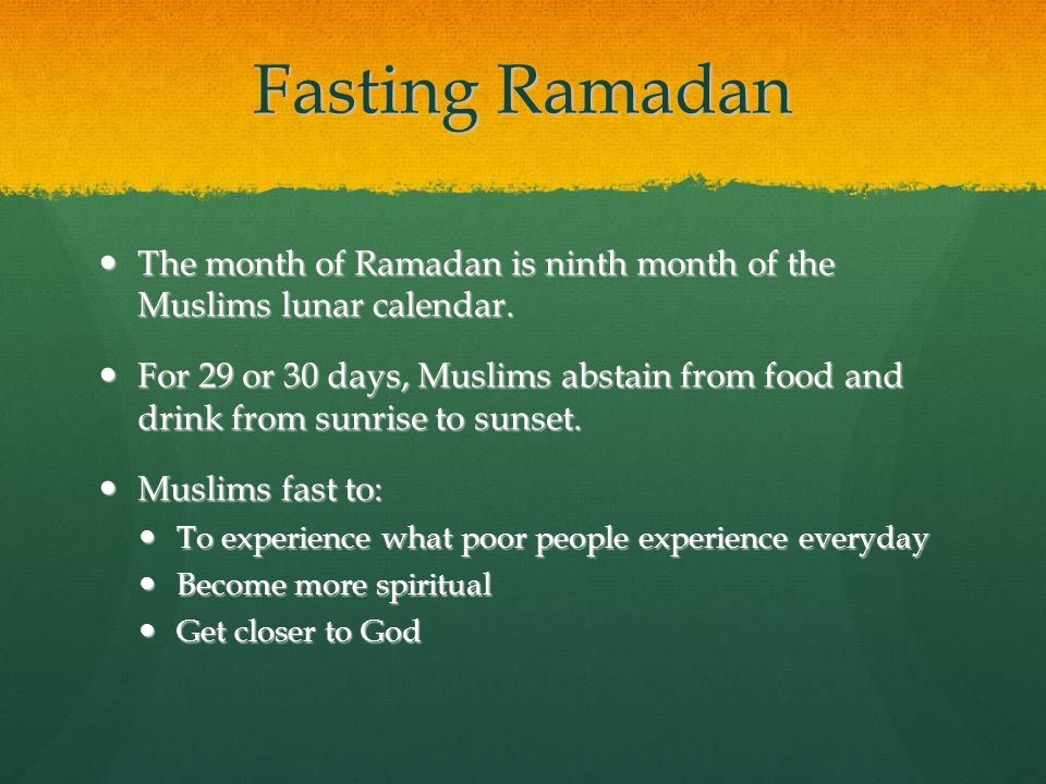 Fasting Ramadan The month of Ramadan is ninth month of the Muslims lunar calendar.