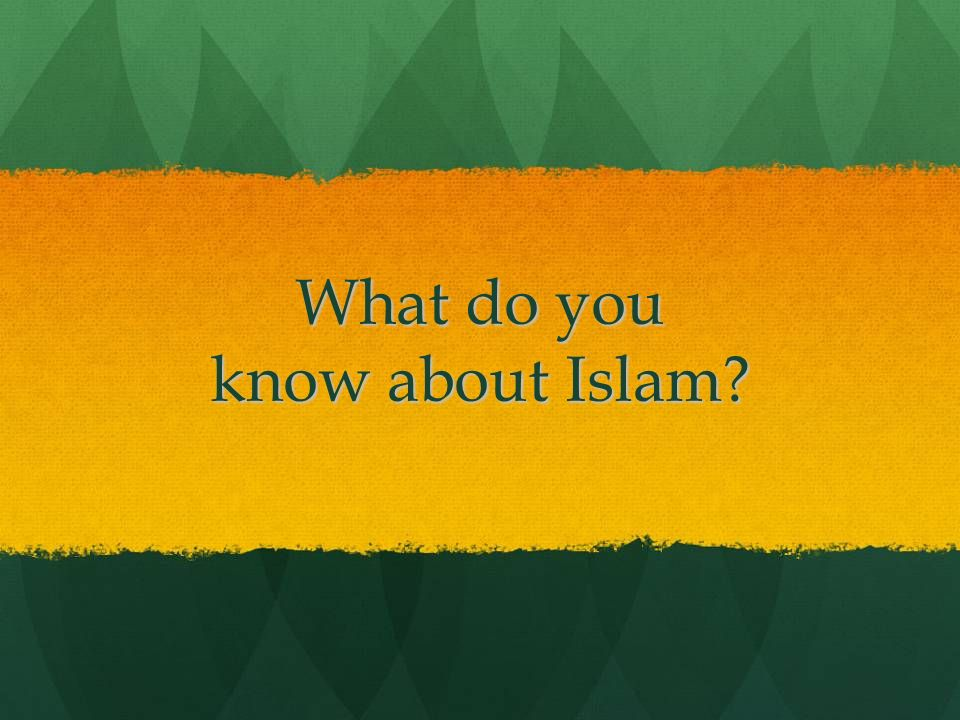 What do you know about Islam