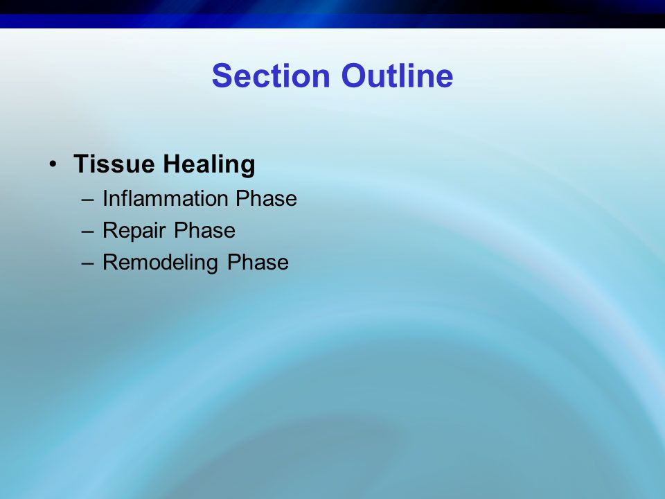 Section Outline Tissue Healing Inflammation Phase Repair Phase