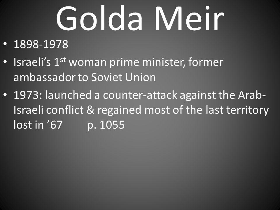 Golda Meir 1898-1978. Israeli's 1st woman prime minister, former ambassador to Soviet Union.