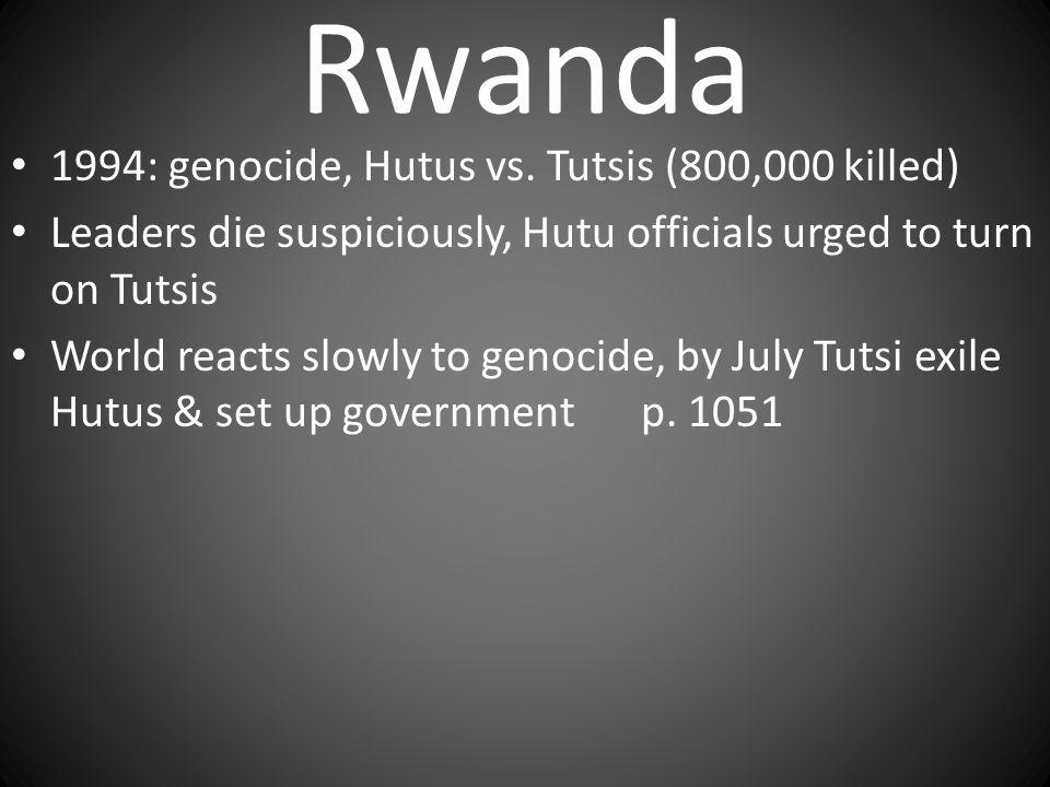 Rwanda 1994: genocide, Hutus vs. Tutsis (800,000 killed)
