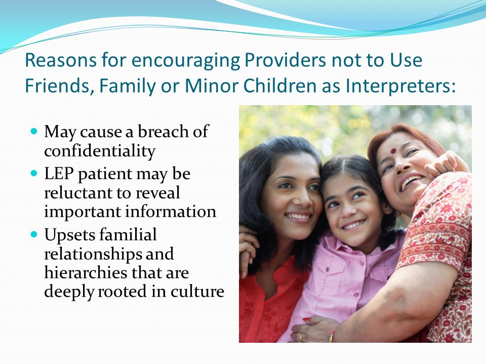 Reasons for encouraging Providers not to Use Friends, Family or Minor Children as Interpreters: