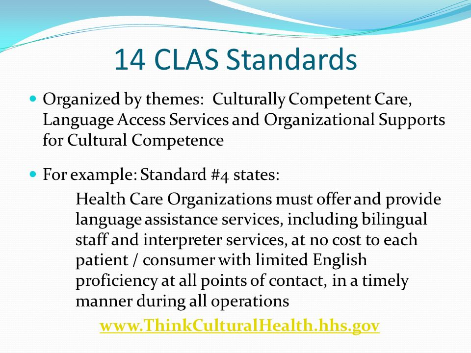 14 CLAS Standards Organized by themes: Culturally Competent Care, Language Access Services and Organizational Supports for Cultural Competence.
