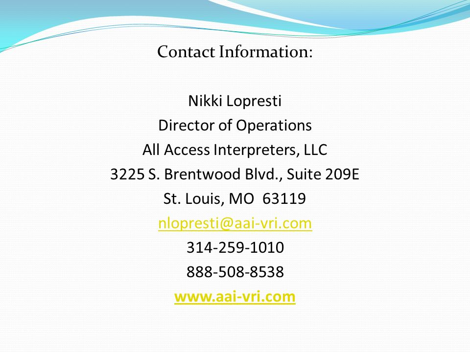 Contact Information: Nikki Lopresti Director of Operations All Access Interpreters, LLC 3225 S.
