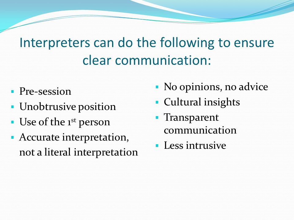Interpreters can do the following to ensure clear communication: