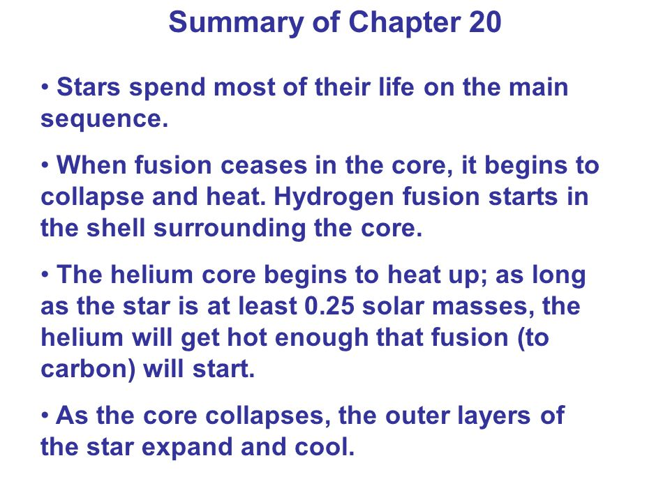 Summary of Chapter 20 Stars spend most of their life on the main sequence.