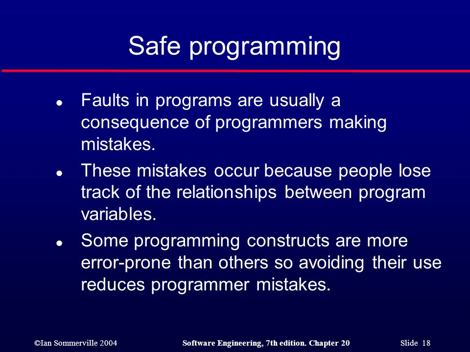 Safe programming Faults in programs are usually a consequence of programmers making mistakes.